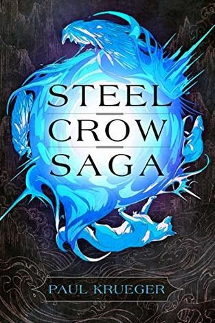 Steel Crow Saga by Paul Kreuger