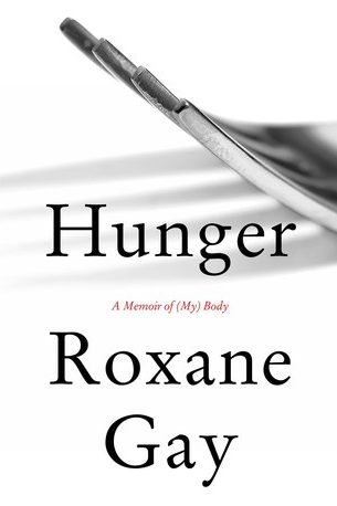Hunger: A Memoir of (My) Body by Roxane Gay
