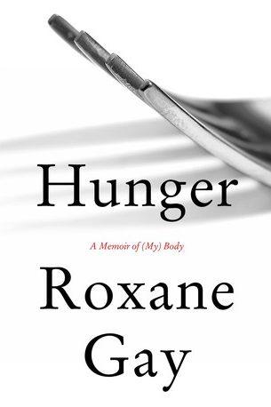 Hunger: A Memoir of (My) Body by Roxane Gay