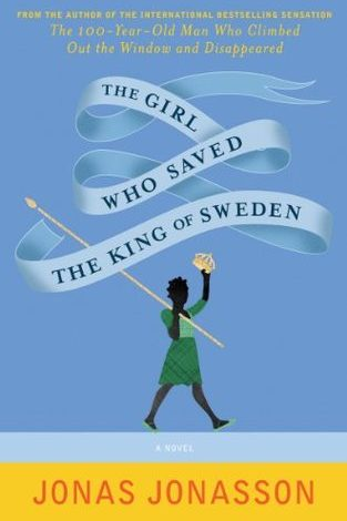 The Girl Who Saved the King of Sweden by Jonas Jonasson, Rachel Willson-Broyles